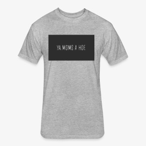 yo moms a hoe by MacWear - Fitted Cotton/Poly T-Shirt by Next Level