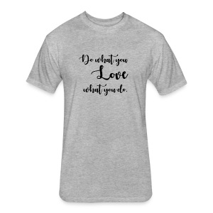 Do what you LOVE - Fitted Cotton/Poly T-Shirt by Next Level