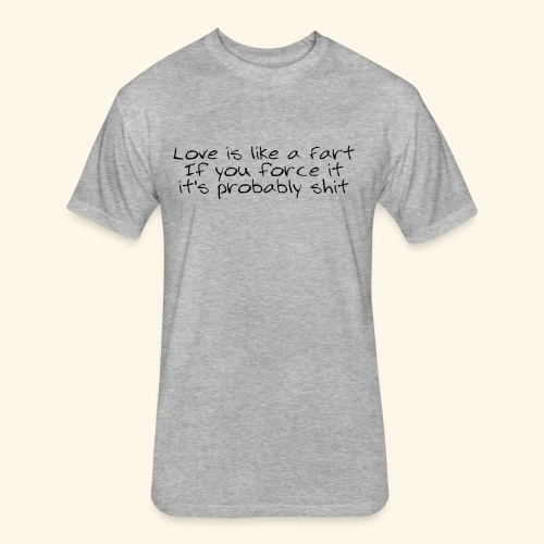 Love is like a Fart - Fitted Cotton/Poly T-Shirt by Next Level