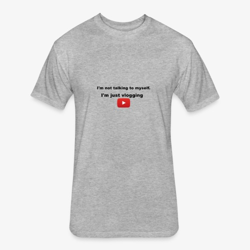 I'm not talking to myself. I'm just vlogging. - Fitted Cotton/Poly T-Shirt by Next Level