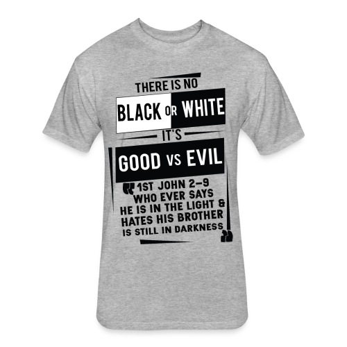 There is no Black and White tee - Fitted Cotton/Poly T-Shirt by Next Level