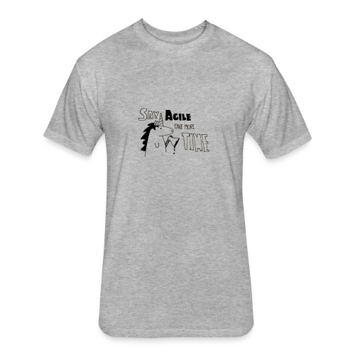 Say Agile one more time - Fitted Cotton/Poly T-Shirt by Next Level