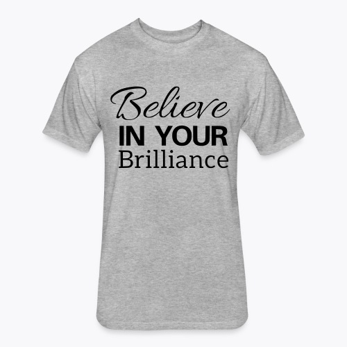 Believe in your Brilliance - Fitted Cotton/Poly T-Shirt by Next Level