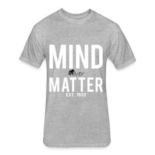 Mind over matter - Fitted Cotton/Poly T-Shirt by Next Level