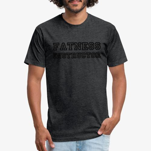 Fatness Instructor - Fitted Cotton/Poly T-Shirt by Next Level