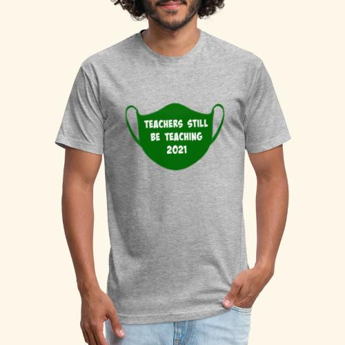 Teachers Still Be Teaching 2021   Covid Mask - Fitted Cotton/Poly T-Shirt by Next Level