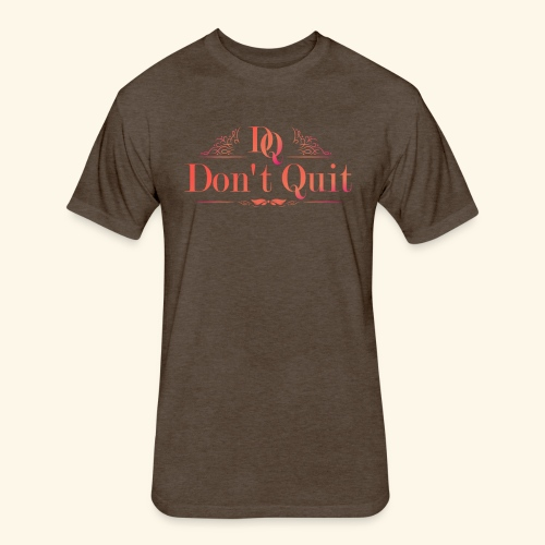 DON'T QUIT #3 - Fitted Cotton/Poly T-Shirt by Next Level