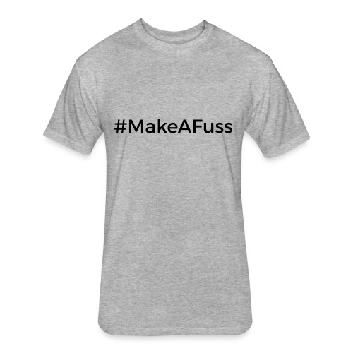 Make A Fuss hashtag - Fitted Cotton/Poly T-Shirt by Next Level