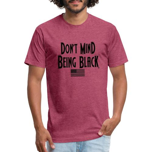 Don't Mind Being Black Gear - Fitted Cotton/Poly T-Shirt by Next Level