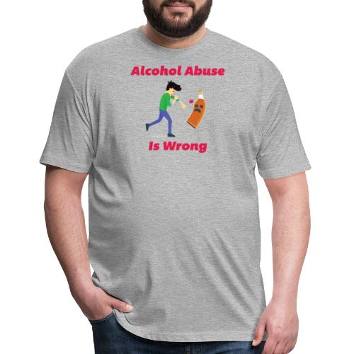 Alcohol Abuse Is Wrong - Fitted Cotton/Poly T-Shirt by Next Level