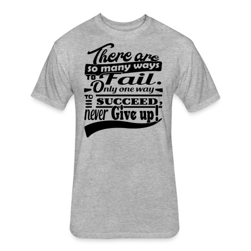 Don't give up - Fitted Cotton/Poly T-Shirt by Next Level