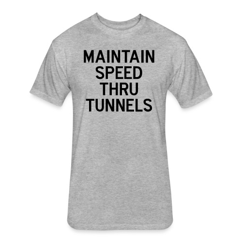 Maintain Speed Thru Tunnels (Black) - Fitted Cotton/Poly T-Shirt by Next Level