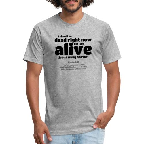 I Should be dead right now, but I am alive. - Fitted Cotton/Poly T-Shirt by Next Level