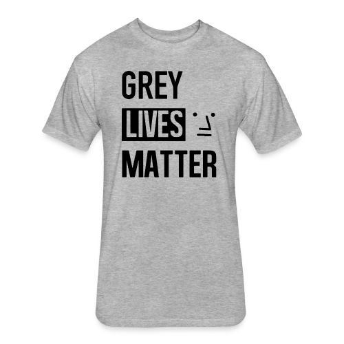 Grey Lives Matter - Fitted Cotton/Poly T-Shirt by Next Level