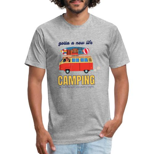 Gotta a New Life Camping at a different site every - Fitted Cotton/Poly T-Shirt by Next Level