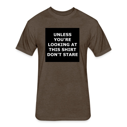 UNLESS YOU'RE LOOKING AT THIS SHIRT, DON'T STARE - Fitted Cotton/Poly T-Shirt by Next Level