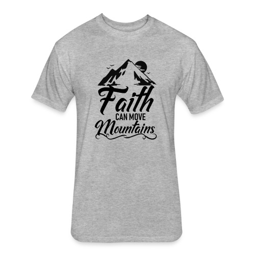 Faith can move mountains - Fitted Cotton/Poly T-Shirt by Next Level