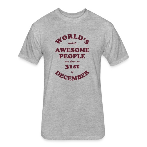 Most Awesome People are born on 31st of December - Fitted Cotton/Poly T-Shirt by Next Level