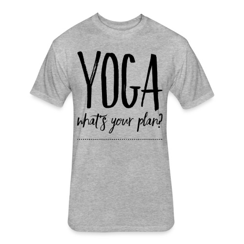yoga what's your plan - Fitted Cotton/Poly T-Shirt by Next Level