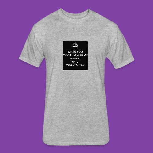 when-you-want-to-give-up-remember-why-you-started- - Fitted Cotton/Poly T-Shirt by Next Level