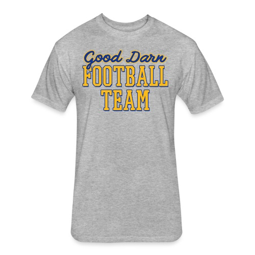 Good Darn Football Team - Fitted Cotton/Poly T-Shirt by Next Level