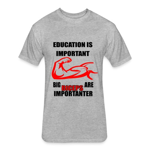 Education is important, big biceps are important - Fitted Cotton/Poly T-Shirt by Next Level