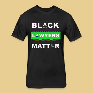 Black Lawyers Matter Too - Fitted Cotton/Poly T-Shirt by Next Level