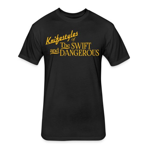 Knifestyles Of The Swift And Dangerous - Fitted Cotton/Poly T-Shirt by Next Level