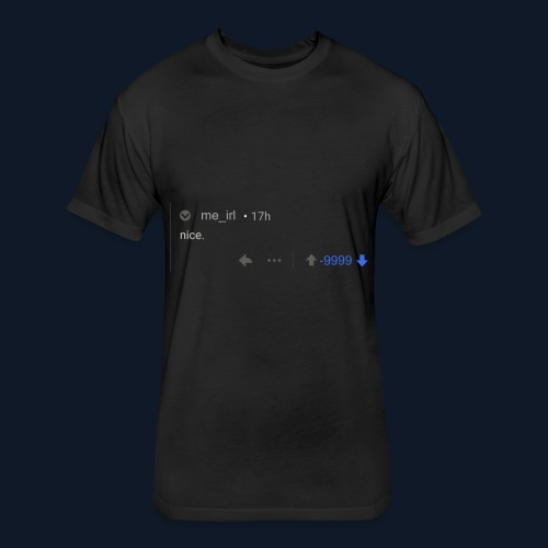 nice reddit - Fitted Cotton/Poly T-Shirt by Next Level