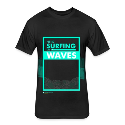He Is Surfing Life In Waves - Fitted Cotton/Poly T-Shirt by Next Level