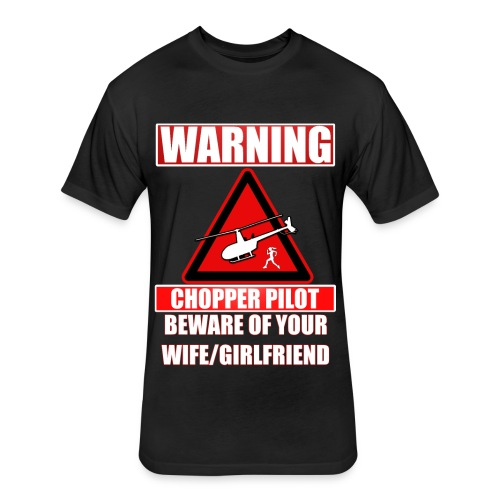 Warning - Chopper Pilot - Beware of Your Wife - Fitted Cotton/Poly T-Shirt by Next Level