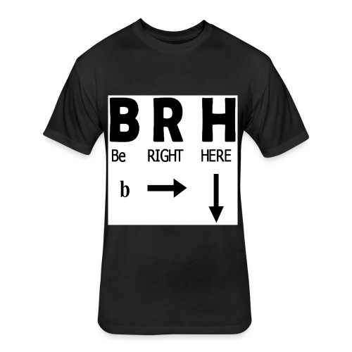 Be Right Here - Fitted Cotton/Poly T-Shirt by Next Level