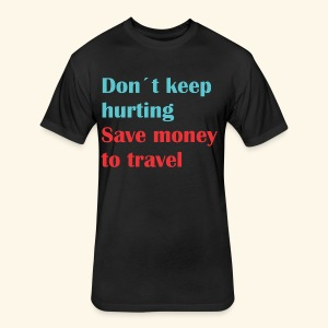 Dont Keep Hurting, Save Money Travel - Fitted Cotton/Poly T-Shirt by Next Level