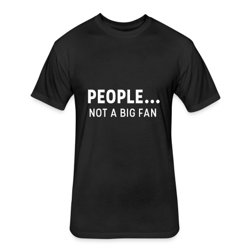Not A Big Fan T-Shirt - Fitted Cotton/Poly T-Shirt by Next Level