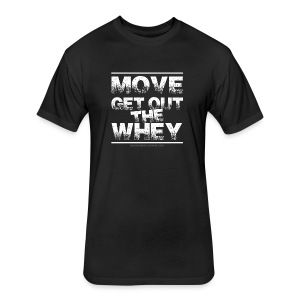 Move Get Out The Whey white - Fitted Cotton/Poly T-Shirt by Next Level