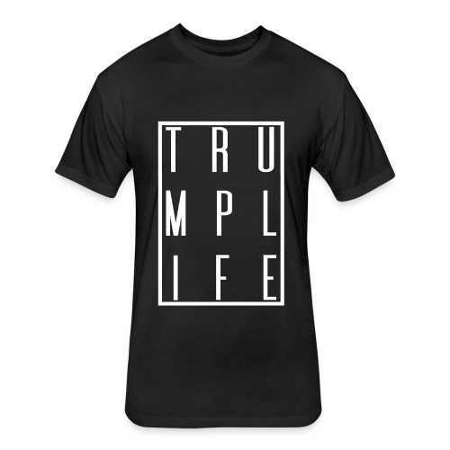Trump Life - Fitted Cotton/Poly T-Shirt by Next Level
