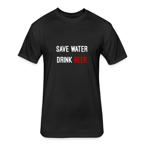 Save Water drink beer - Fitted Cotton/Poly T-Shirt by Next Level