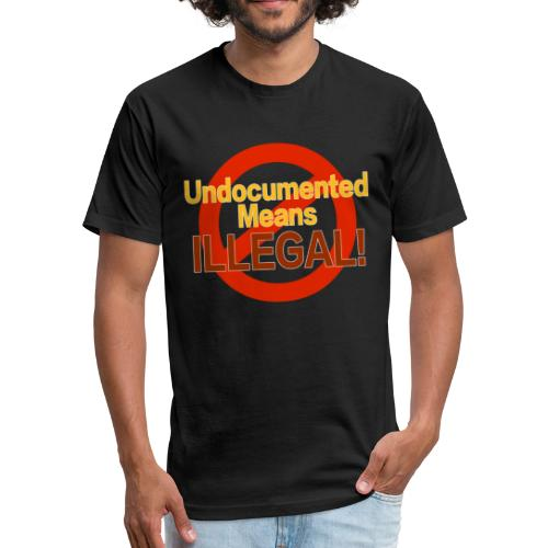 Undocumented Means Illegal - Fitted Cotton/Poly T-Shirt by Next Level