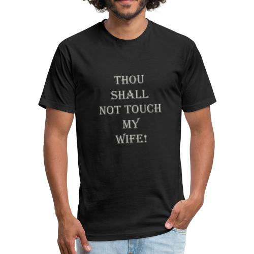 GRAY THOU SHALL NOT TOUCH MY WIFE - Fitted Cotton/Poly T-Shirt by Next Level