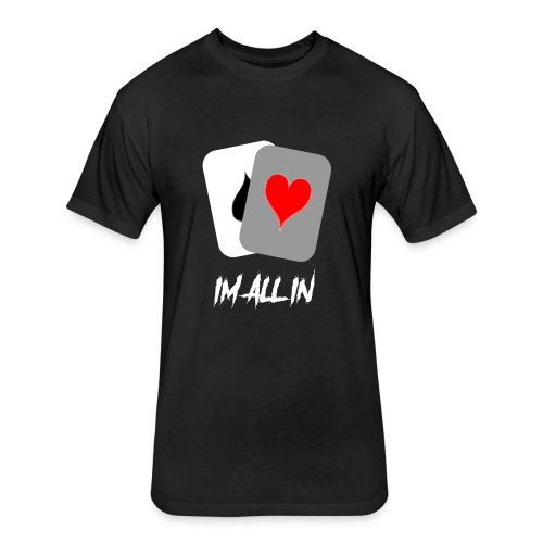 IM ALL IN - Fitted Cotton/Poly T-Shirt by Next Level
