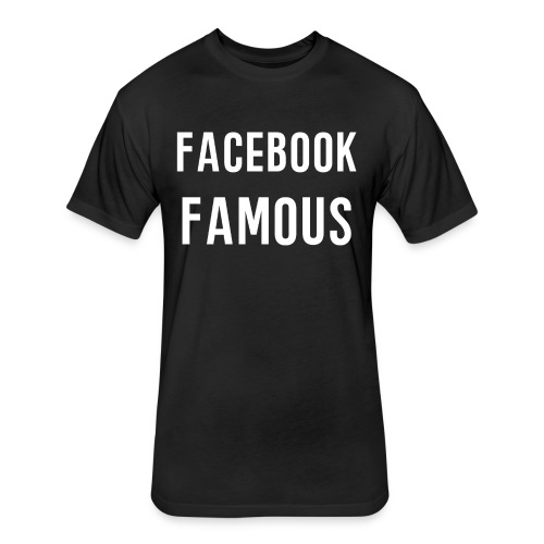 Facebook Famous - Fitted Cotton/Poly T-Shirt by Next Level