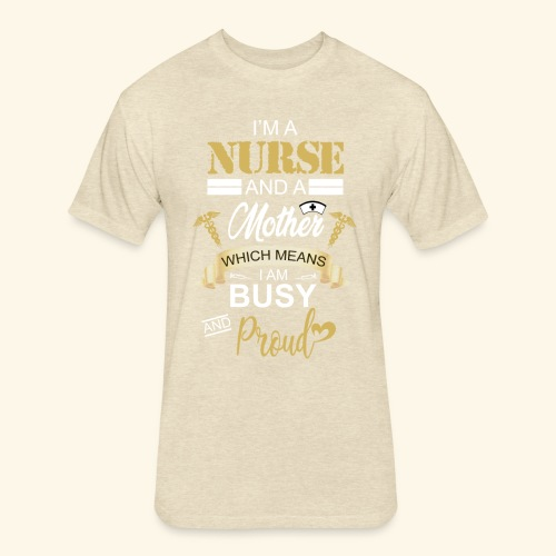 I'm a nurse and a mother - Fitted Cotton/Poly T-Shirt by Next Level
