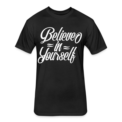 Believe in yourself - Fitted Cotton/Poly T-Shirt by Next Level