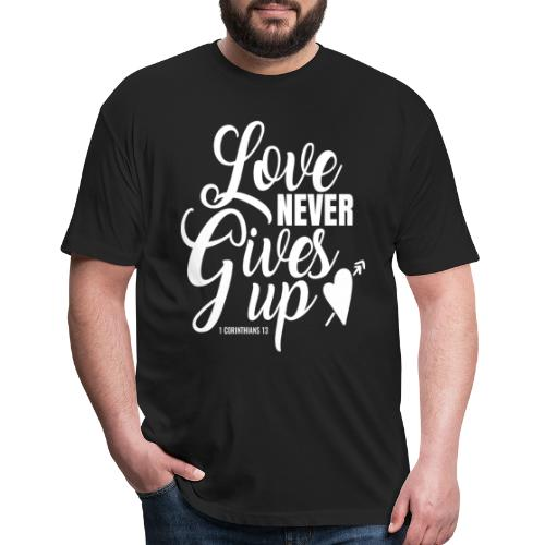 Love Never Gives Up - Fitted Cotton/Poly T-Shirt by Next Level