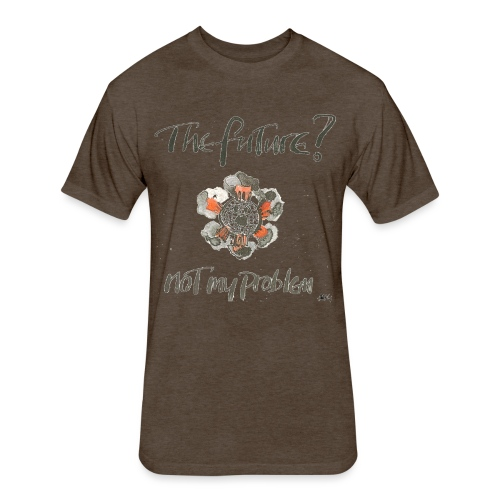 The Future not my problem - Fitted Cotton/Poly T-Shirt by Next Level