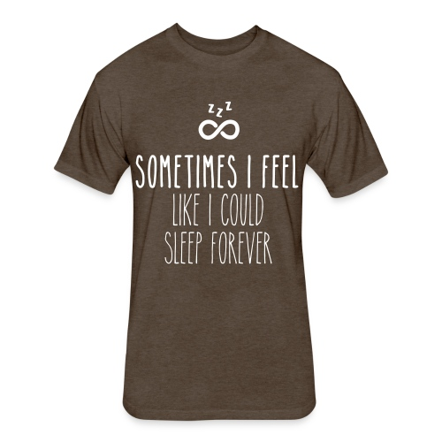 Sometimes I feel like I could sleep forever - Fitted Cotton/Poly T-Shirt by Next Level