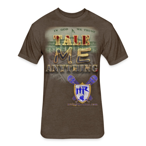 Tale Me Anything - Fitted Cotton/Poly T-Shirt by Next Level