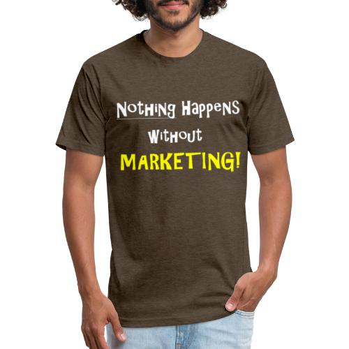 Nothing Happens without Marketing! - Fitted Cotton/Poly T-Shirt by Next Level