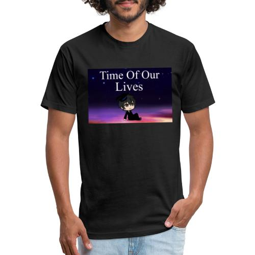"""""""The Time Of Our Lives""""   Merchandise - Fitted Cotton/Poly T-Shirt by Next Level"""