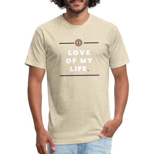 love of my life - Fitted Cotton/Poly T-Shirt by Next Level